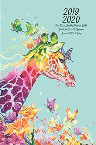 """2019 2020 Two Year Weekly Planner With """"Goals to Gain"""" & """"Lessons Learned"""" Each Day: Watercolor Giraffe Appointment Book, Diary & Agenda Planning for ... Dreams & Reflect on Life: 365 pages, 6"""" x 9"""""""