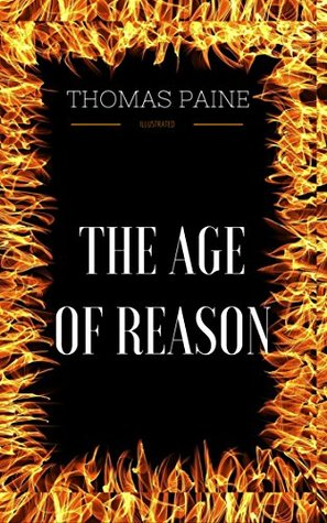 The Age of Reason: By Thomas Paine : Illustrated