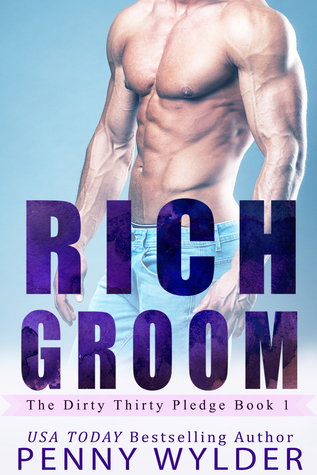 RICH GROOM (The Dirty Thirty Pledge, #1)