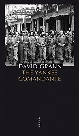 The Yankee Comandante : Une histoire d'amour, de révolution et de trahison