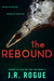 The Rebound by J.R. Rogue