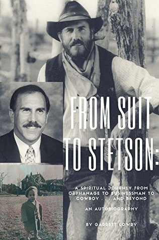 From Suit to Stetson: A Spiritual Journey from Orphanage to Businessman to Cowboy...and Beyond