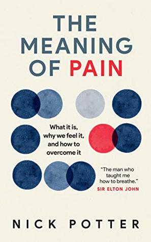 The Meaning of Pain: What it is, why we feel it, and how to overcome it