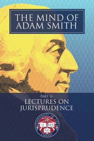 The Mind of Adam Smith Part 2: Lectures on Jurisprudence: Newly Indexed and Illustrated with Scenes of the Scottish Enlightenment