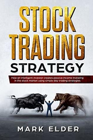 Stock Trading Strategy: How an intelligent investor creates passive income investing in the stock market using simple day trading strategies