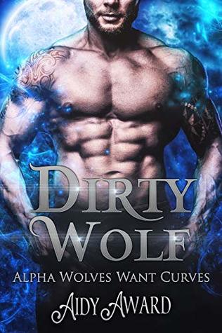 Dirty Wolf: A curvy girl and wolf shifter romance (Alpha Wolves Want Curves Book 1)