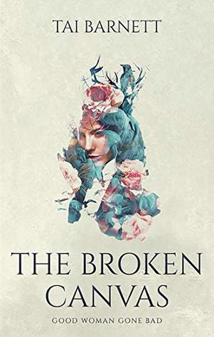 The Broken Canvas: Good Woman Gone Bad