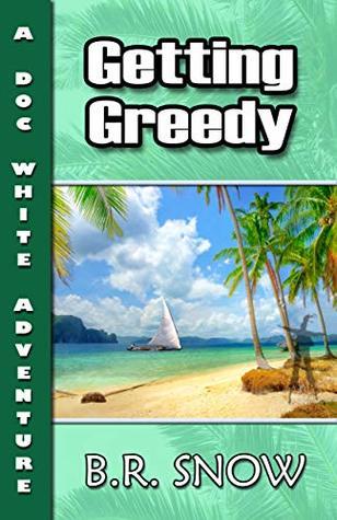 Getting Greedy (A Doc White Adventure Book 1)