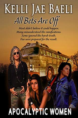 All Bets Are Off (Apocalyptic Women): A woman-centered survival story, with none of the usual damsel-in-distress marmalade.