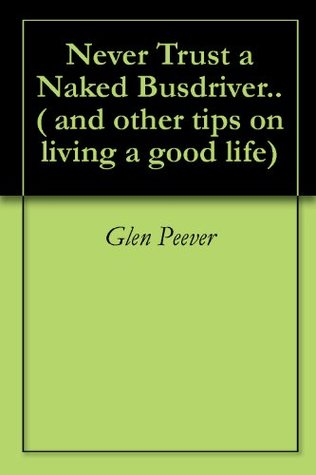 Never Trust a Naked Busdriver..