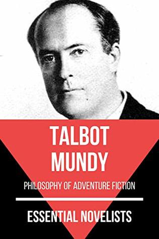 Essential Novelists - Talbot Mundy: philosophy of adventure fiction