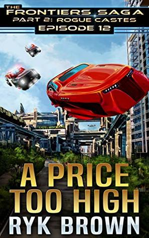 A Price Too High (The Frontiers Saga: Part 2: Rogue Castes, #12)