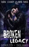Broken Legacy (Dark Legacy, #3)