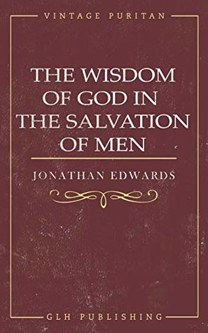 The Wisdom of God in the Salvation of Men