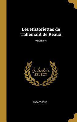 Les Historiettes de Tallemant de Reaux; Volume VI