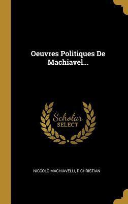 Oeuvres Politiques De Machiavel...