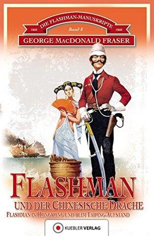 Die Flashman-Manuskripte 08. Flashman und der Chinesische Drache: Die Flashman-Manuskripte 8 - Flashman in Hongkong und beim Taipeng-Aufstand in China 1860
