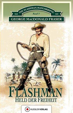 Die Flashman-Manuskripte 03. Flashman - Held der Freiheit: Flashman in Westafrika und Amerika