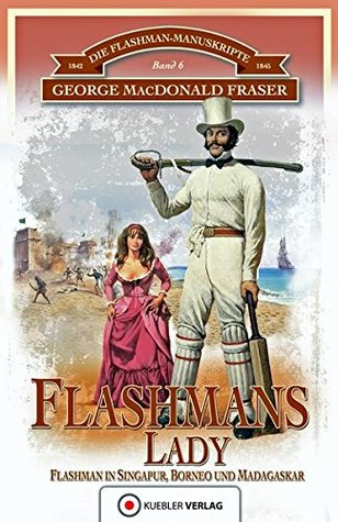 Die Flashman-Manuskripte 06. Flashmans Lady: Flashman in Borneo und Madagaskar