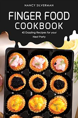 Finger Food Cookbook: 40 Dazzling Recipes for your Next Party