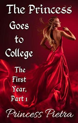 The Princess Goes to College: The First Year: Part 1 (Raunchy Royal Revelries)