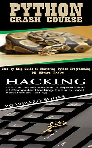 Python Crash Course + Hacking: Step by Step Guide to Mastering Python Programming! + Top Online Handbook in Exploitation of Computer Hacking, Security, ... Testing (Fortran, Hacking, Android, XML 2)