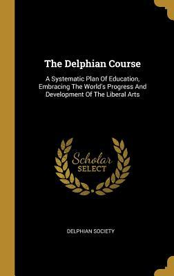 The Delphian Course: A Systematic Plan Of Education, Embracing The World's Progress And Development Of The Liberal Arts