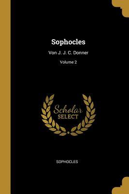 Sophocles: Von J. J. C. Donner; Volume 2