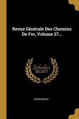 Revue G�n�rale Des Chemins De Fer, Volume 27...