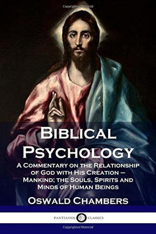 Biblical Psychology: A Commentary on the Relationship of God with His Creation – Mankind; the Souls, Spirits and Minds of Human Beings