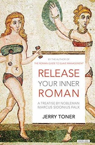 Release Your Inner Roman: A Treatise by Nobleman Marcus Sidonius Falx