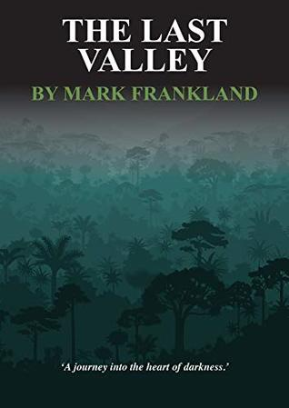 THE LAST VALLEY: A journey into the Heart of Darkness