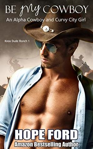 Be My Cowboy: An Alpha Cowboy and Curvy City Girl (Knox Dude Ranch Book 1)