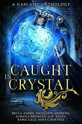 Caught in Crystal: A Gaslamp Anthology