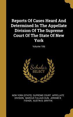 Reports Of Cases Heard And Determined In The Appellate Division Of The Supreme Court Of The State Of New York; Volume 106