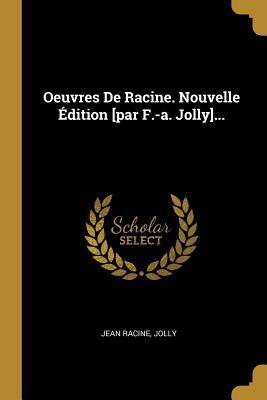 Oeuvres De Racine. Nouvelle �dition [par F.-a. Jolly]...