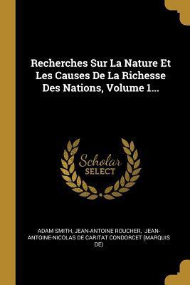 Recherches Sur La Nature Et Les Causes De La Richesse Des Nations, Volume 1...