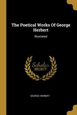 The Poetical Works Of George Herbert: Illustrated