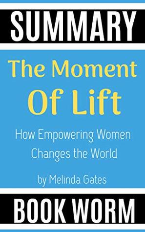 Summary: The Moment of Lift: How Empowering Women Changes the World by Melinda Gates