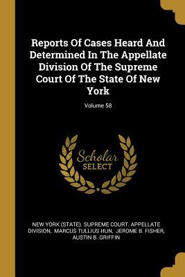 Reports Of Cases Heard And Determined In The Appellate Division Of The Supreme Court Of The State Of New York; Volume 58