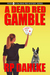 A Dead Red Gamble by R.P. Dahlke