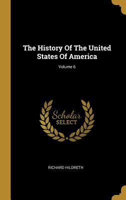 The History Of The United States Of America; Volume 6