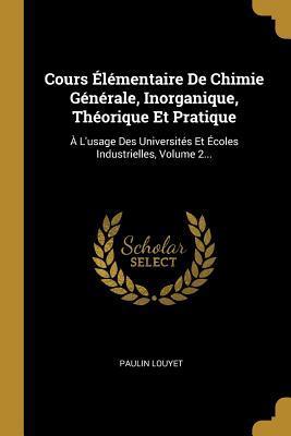 Cours �l�mentaire De Chimie G�n�rale, Inorganique, Th�orique Et Pratique: � L'usage Des Universit�s Et �coles Industrielles, Volume 2...