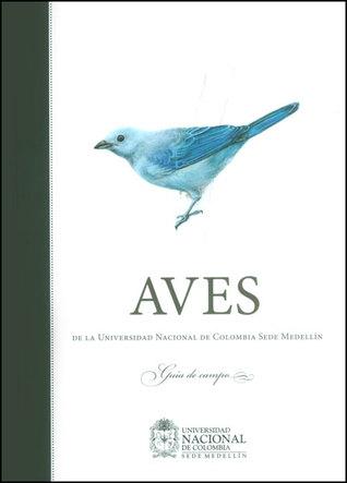 Aves de la Universidad Nacional de Colombia: Guía de campo