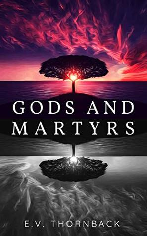 Gods and Martyrs
