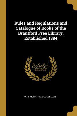 Rules and Regulations and Catalogue of Books of the Brantford Free Library, Established 1884