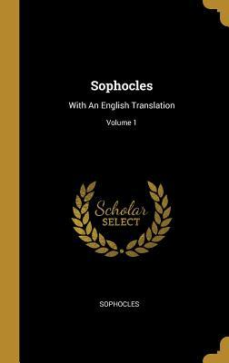 Sophocles: With An English Translation; Volume 1