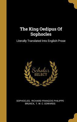 The King Oedipus Of Sophocles: Literally Translated Into English Prose