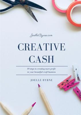 Creative Cash: 10 Steps to Creating More Profit in Your Beautiful Craft Business