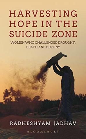 Harvesting Hope in the Suicide Zone: Women Who Challenged Drought, Death and Destiny